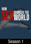How Sex Changed the World - surprising stories of how scientists,s the government and even the judicial system have harnessed sex to change world history